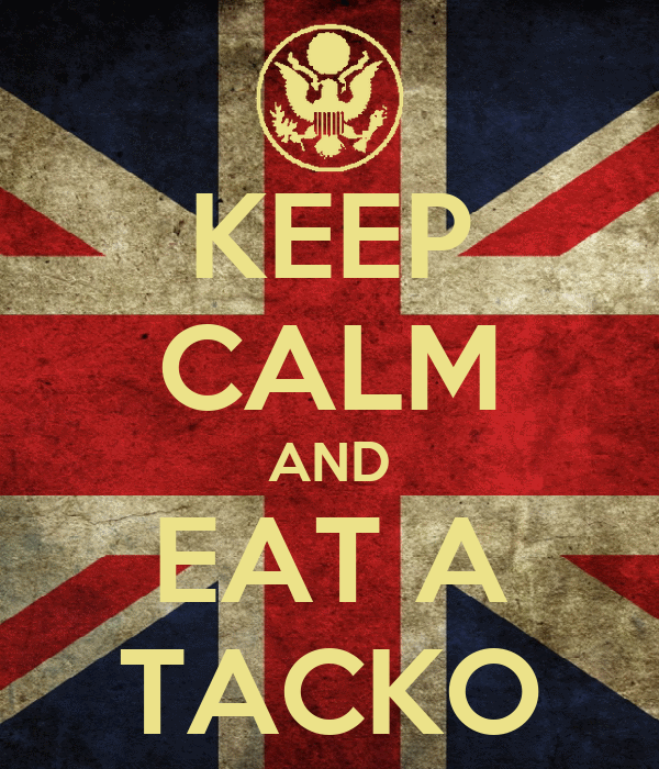 KEEP CALM AND EAT A TACKO