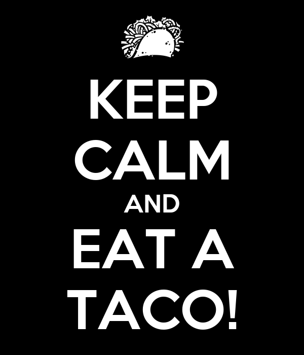 KEEP CALM AND EAT A TACO!