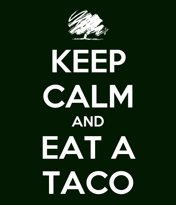 KEEP CALM AND EAT A TACO