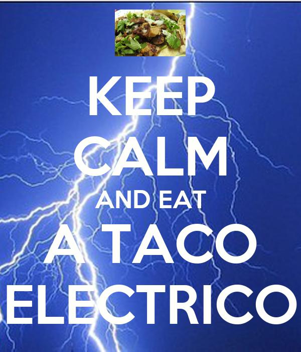 KEEP CALM AND EAT A TACO ELECTRICO