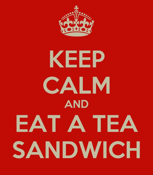 KEEP CALM AND EAT A TEA SANDWICH