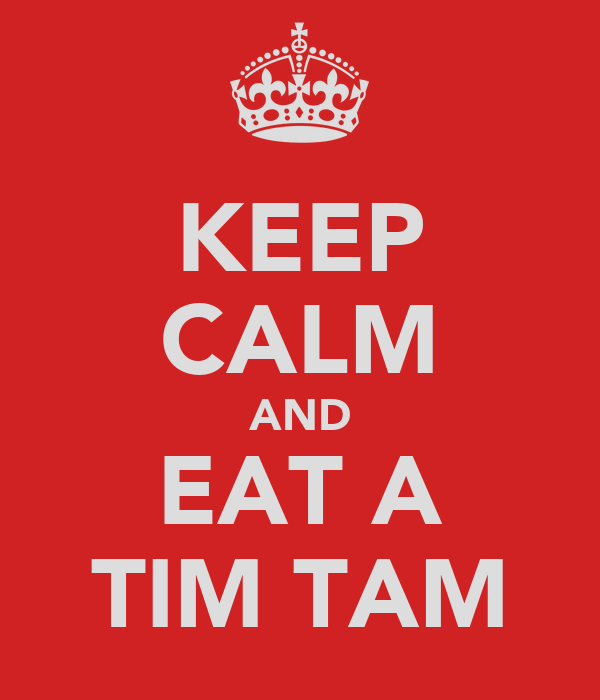 KEEP CALM AND EAT A TIM TAM