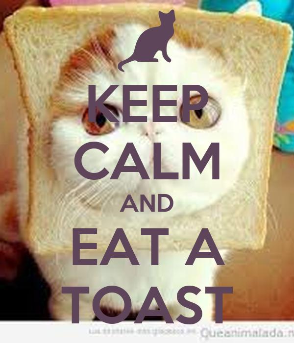 KEEP CALM AND EAT A TOAST