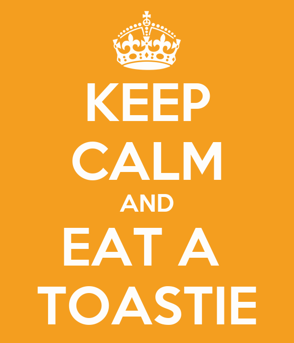 KEEP CALM AND EAT A  TOASTIE