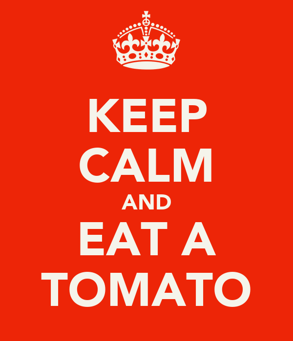 KEEP CALM AND EAT A TOMATO