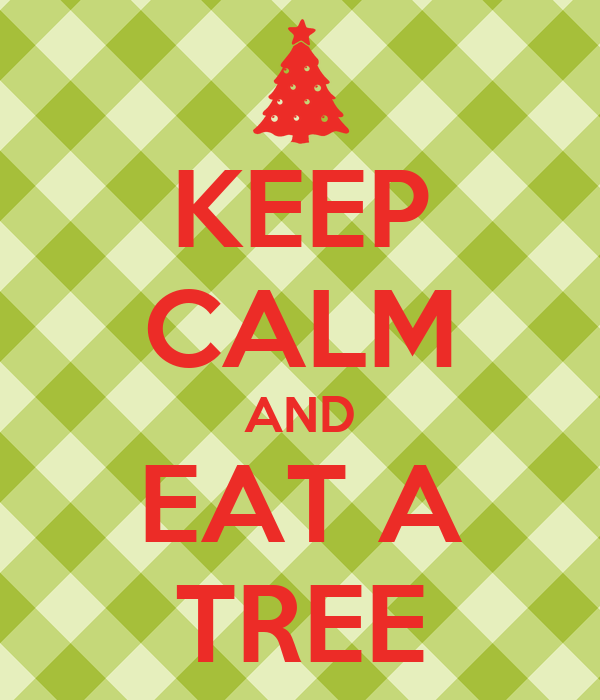 KEEP CALM AND EAT A TREE
