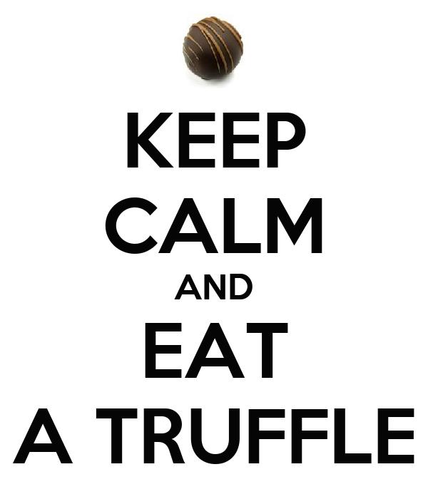 KEEP CALM AND EAT A TRUFFLE