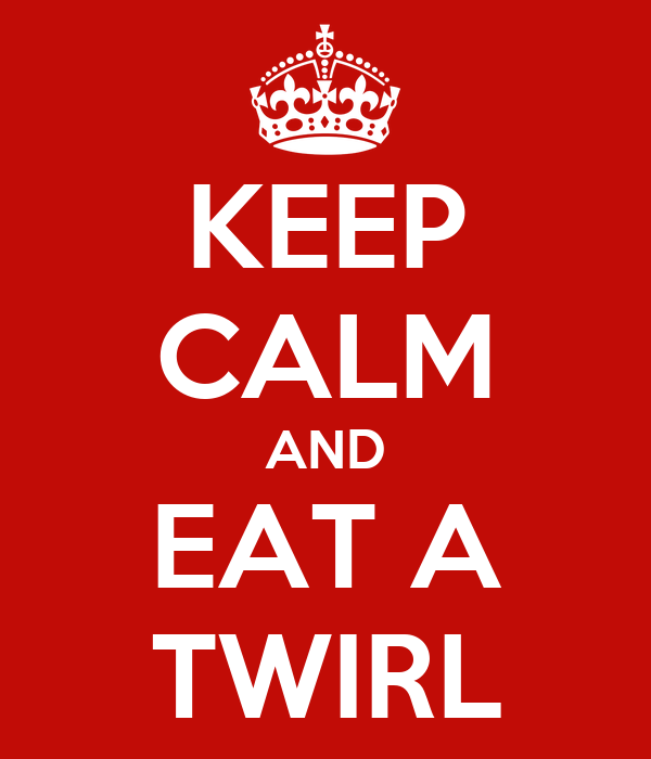 KEEP CALM AND EAT A TWIRL