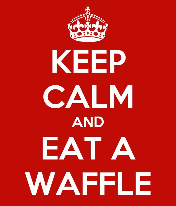 KEEP CALM AND EAT A WAFFLE