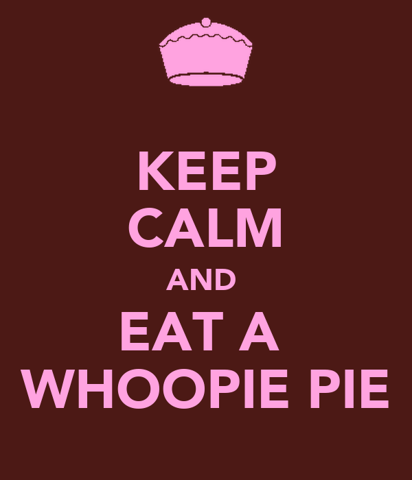 KEEP CALM AND  EAT A  WHOOPIE PIE