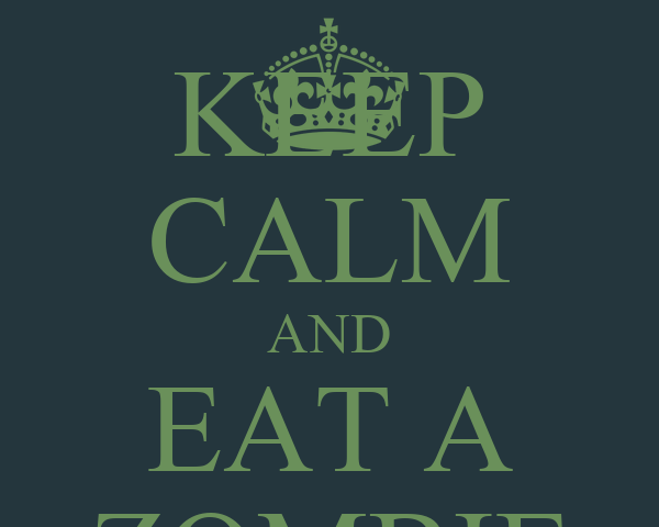 KEEP CALM AND EAT A ZOMBIE