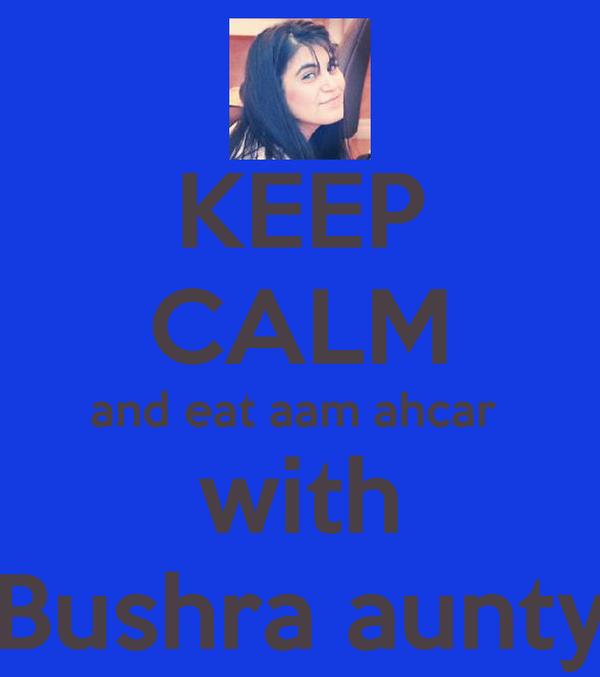 KEEP CALM and eat aam ahcar  with Bushra aunty
