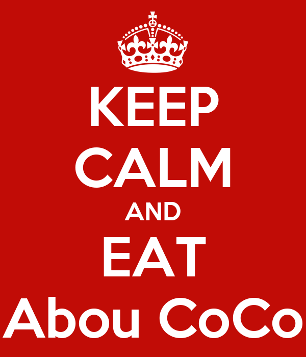 KEEP CALM AND EAT Abou CoCo