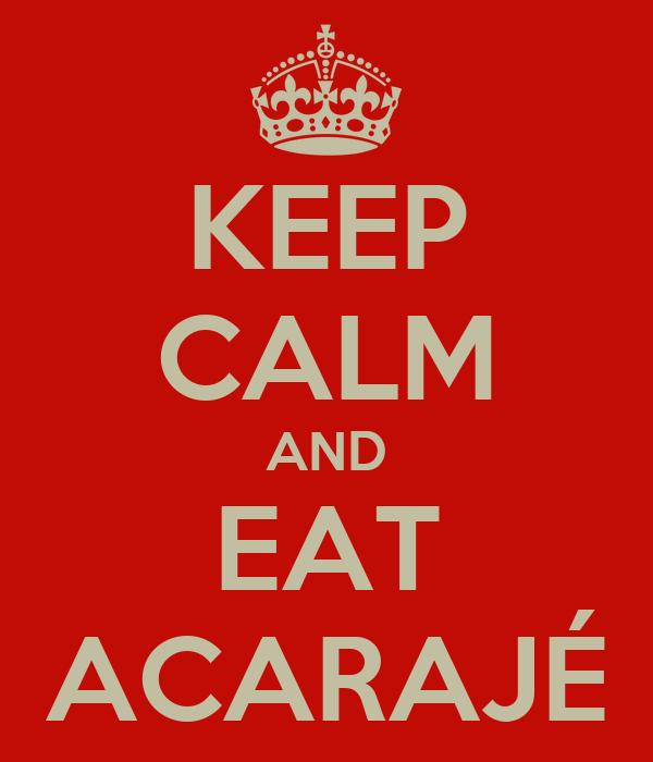 KEEP CALM AND EAT ACARAJÉ