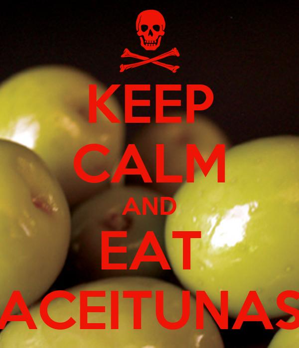 KEEP CALM AND EAT ACEITUNAS
