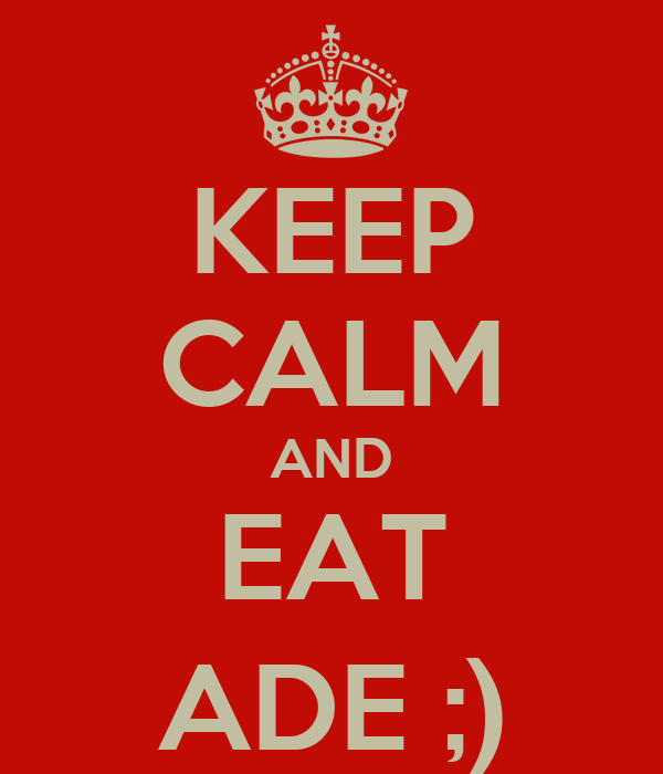 KEEP CALM AND EAT ADE ;)