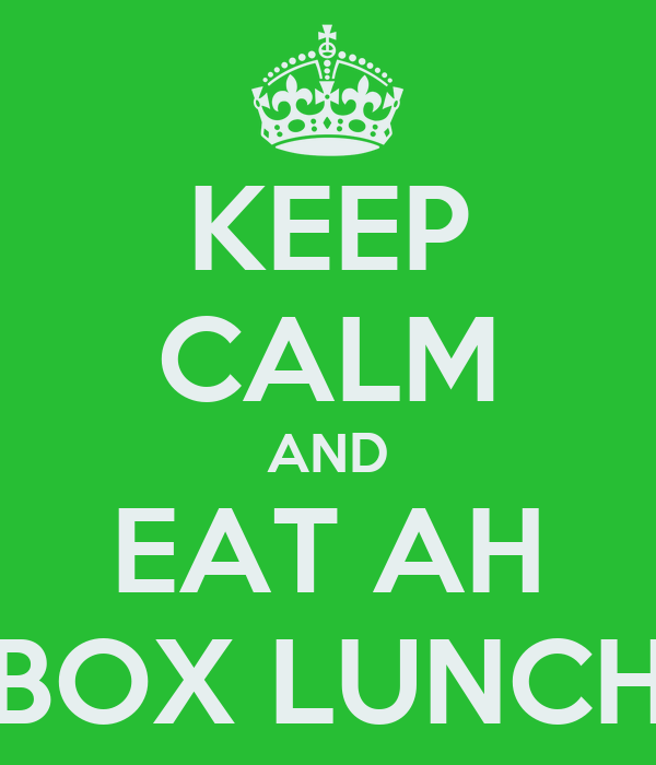 KEEP CALM AND EAT AH BOX LUNCH