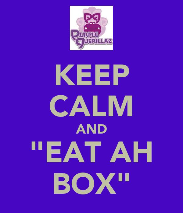 "KEEP CALM AND ""EAT AH BOX"""