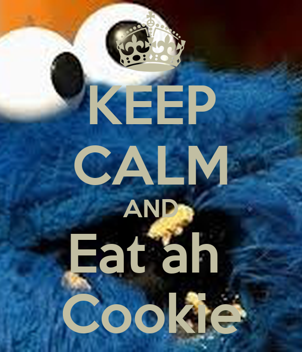 KEEP CALM AND Eat ah  Cookie