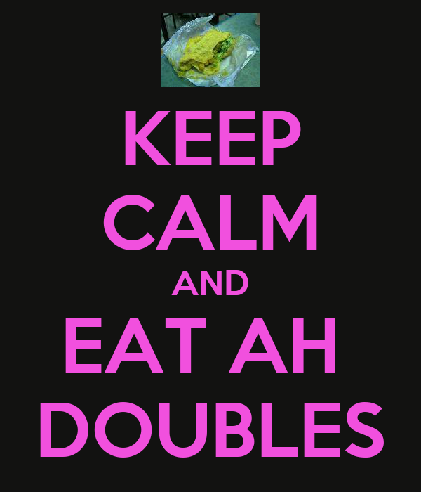 KEEP CALM AND EAT AH  DOUBLES