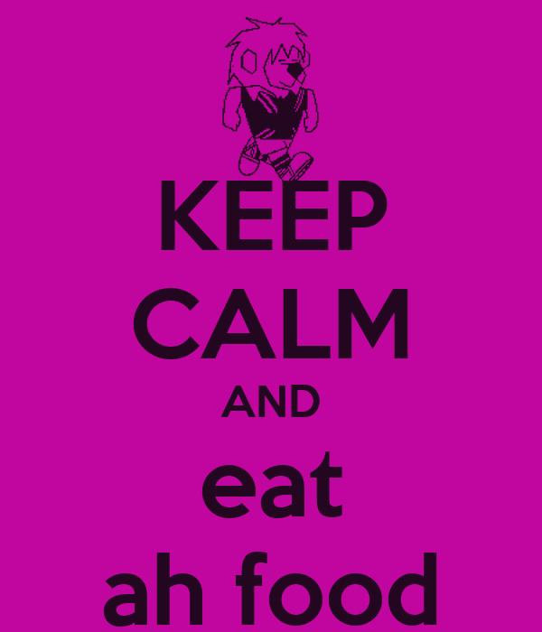 KEEP CALM AND eat ah food