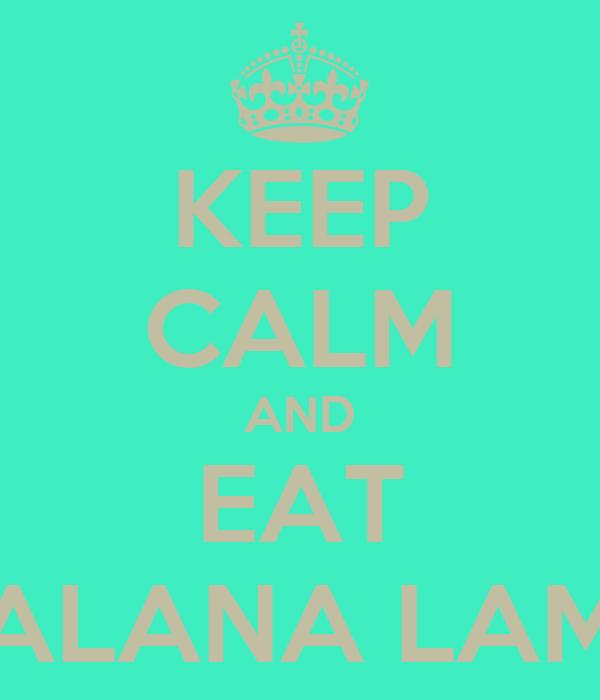 KEEP CALM AND EAT ALANA LAM