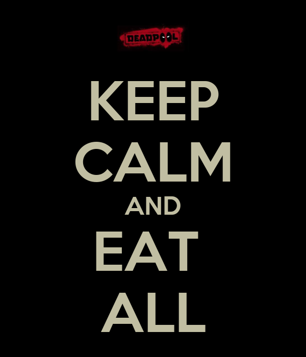 KEEP CALM AND EAT  ALL