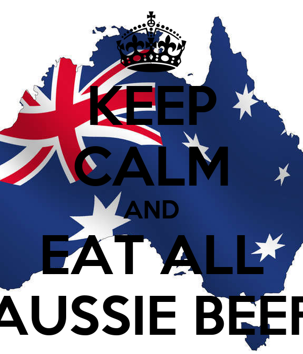 KEEP CALM AND EAT ALL AUSSIE BEEF