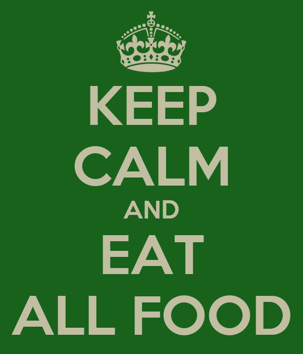 KEEP CALM AND EAT ALL FOOD