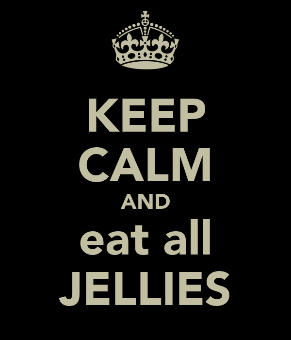 KEEP CALM AND eat all JELLIES