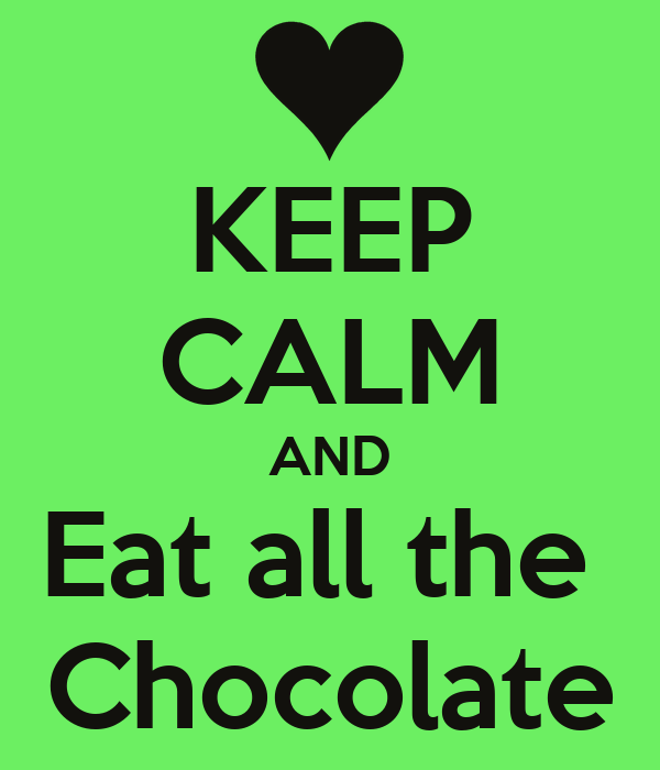 KEEP CALM AND Eat all the  Chocolate