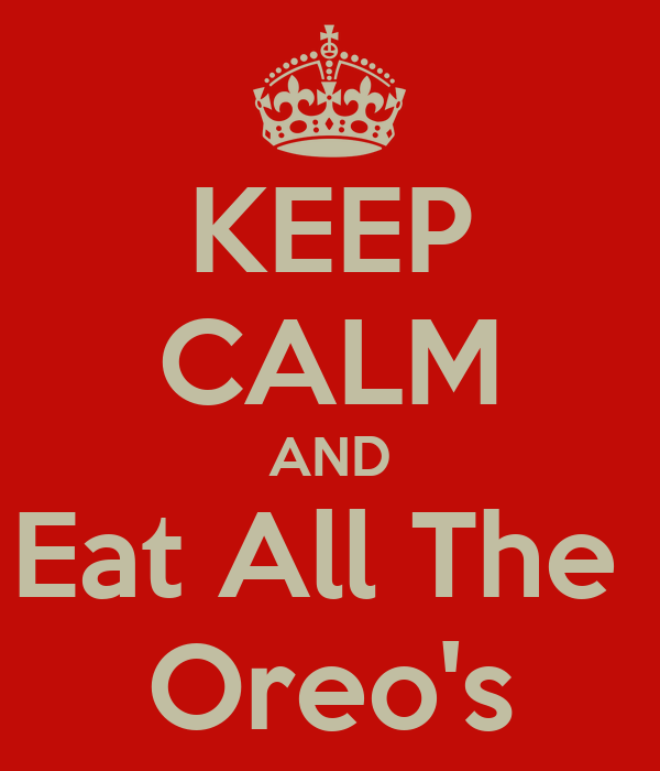 KEEP CALM AND Eat All The  Oreo's