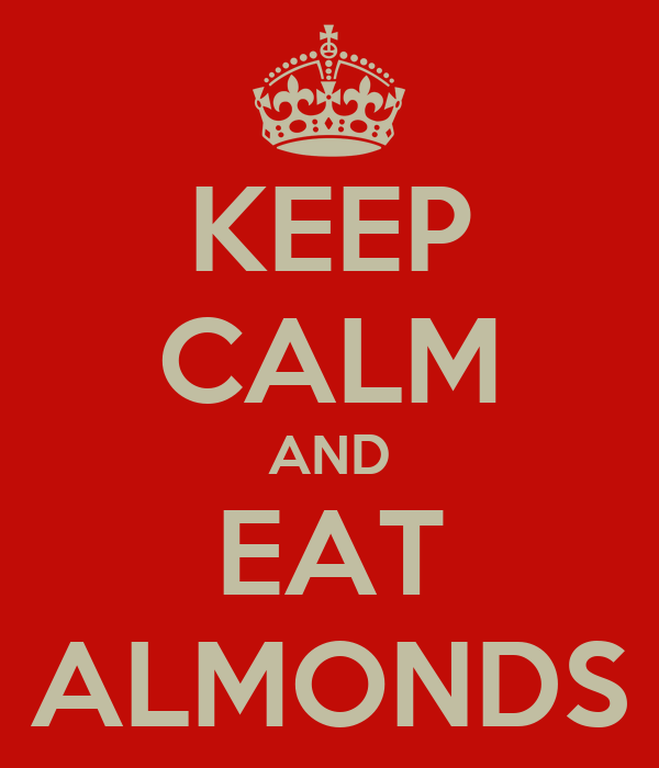 KEEP CALM AND EAT ALMONDS