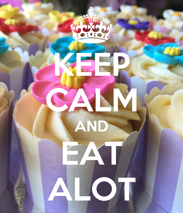 KEEP CALM AND EAT ALOT