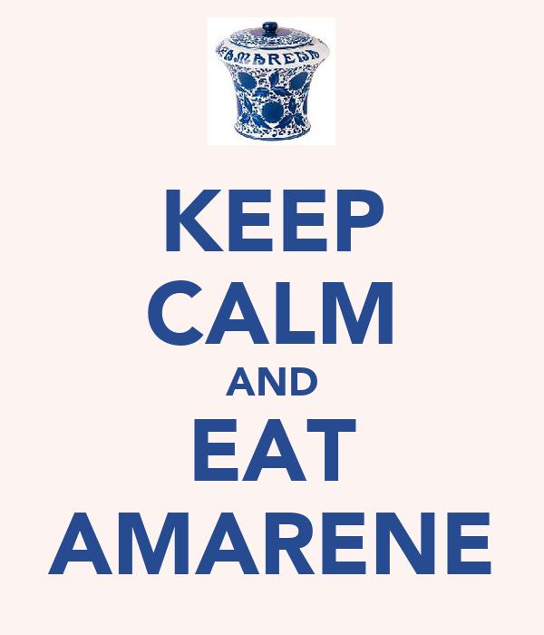 KEEP CALM AND EAT AMARENE