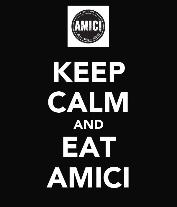 KEEP CALM AND EAT AMICI