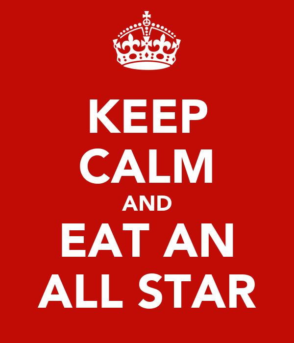KEEP CALM AND EAT AN ALL STAR