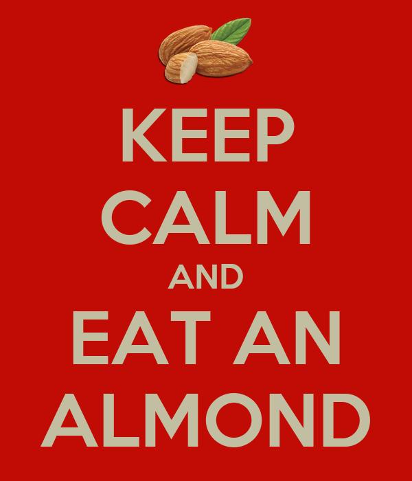 KEEP CALM AND EAT AN ALMOND