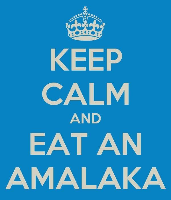KEEP CALM AND EAT AN AMALAKA