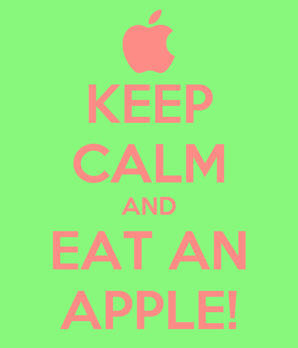 KEEP CALM AND EAT AN APPLE!