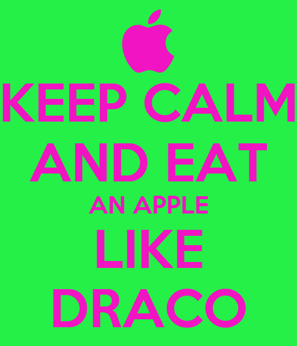 KEEP CALM AND EAT AN APPLE LIKE DRACO