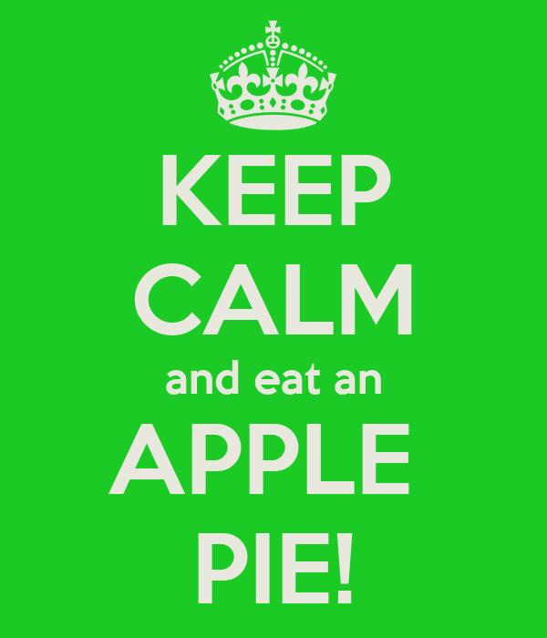 KEEP CALM and eat an APPLE  PIE!