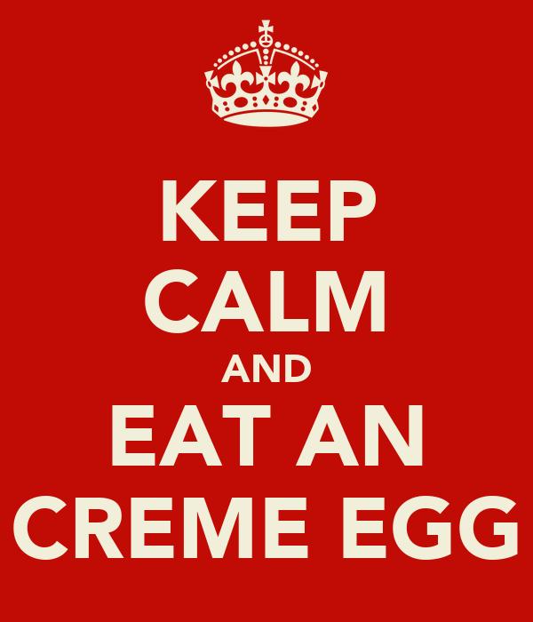 KEEP CALM AND EAT AN CREME EGG