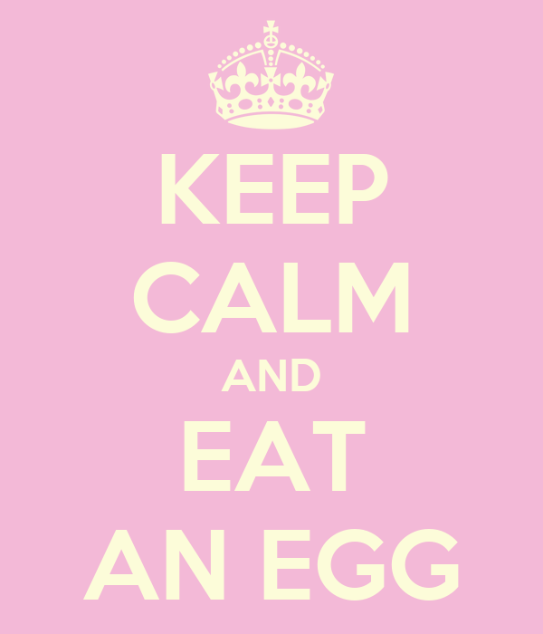 KEEP CALM AND EAT AN EGG