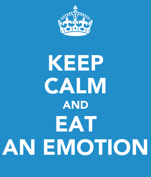 KEEP CALM AND EAT AN EMOTION