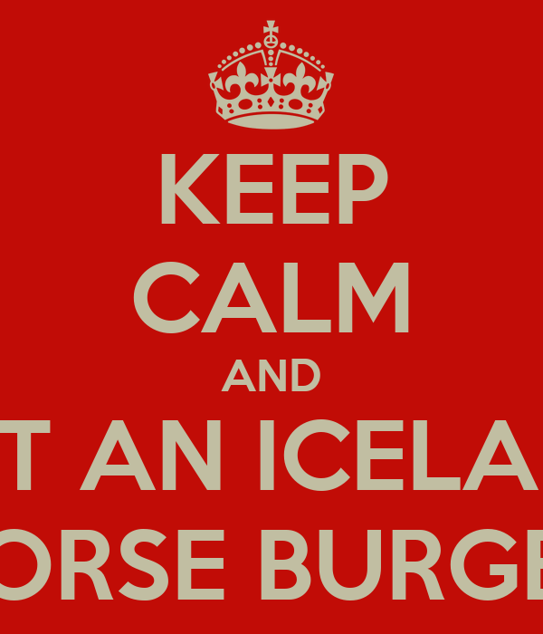KEEP CALM AND EAT AN ICELAND HORSE BURGER