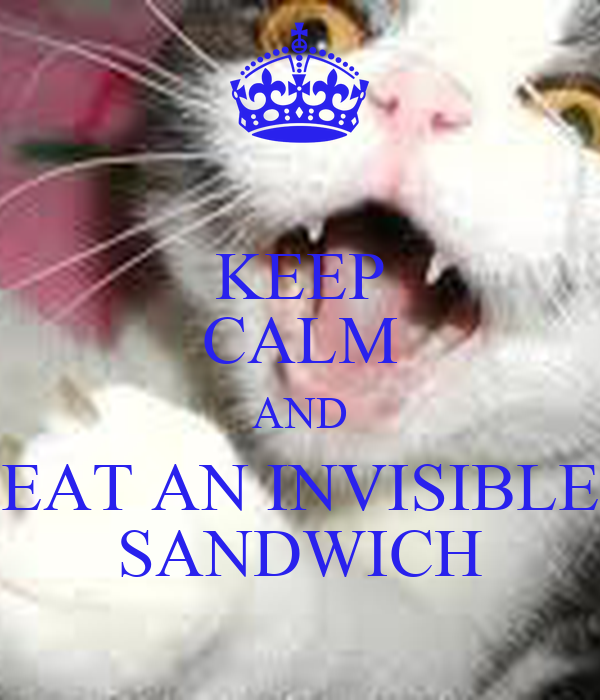 KEEP CALM AND EAT AN INVISIBLE SANDWICH