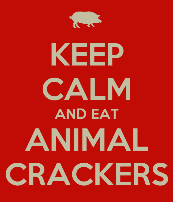 KEEP CALM AND EAT ANIMAL CRACKERS