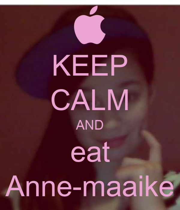 KEEP CALM AND eat Anne-maaike