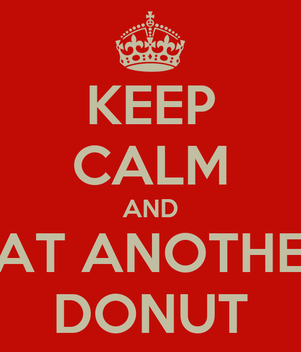 KEEP CALM AND EAT ANOTHER DONUT